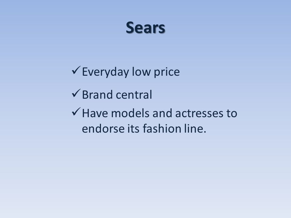 Sears Everyday low price Brand central Have models and actresses to endorse its fashion line.