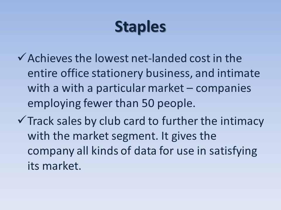 Staples Achieves the lowest net-landed cost in the entire office stationery business, and intimate with a with a particular market – companies employi