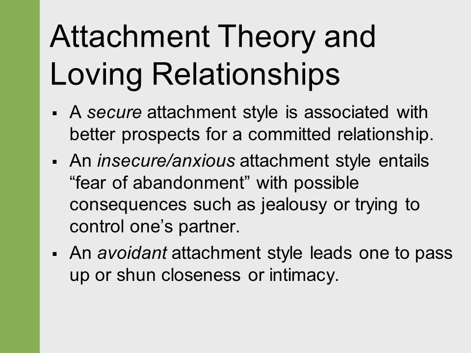 Attachment Theory and Loving Relationships  A secure attachment style is associated with better prospects for a committed relationship.