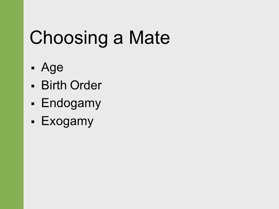 Choosing a Mate  Age  Birth Order  Endogamy  Exogamy