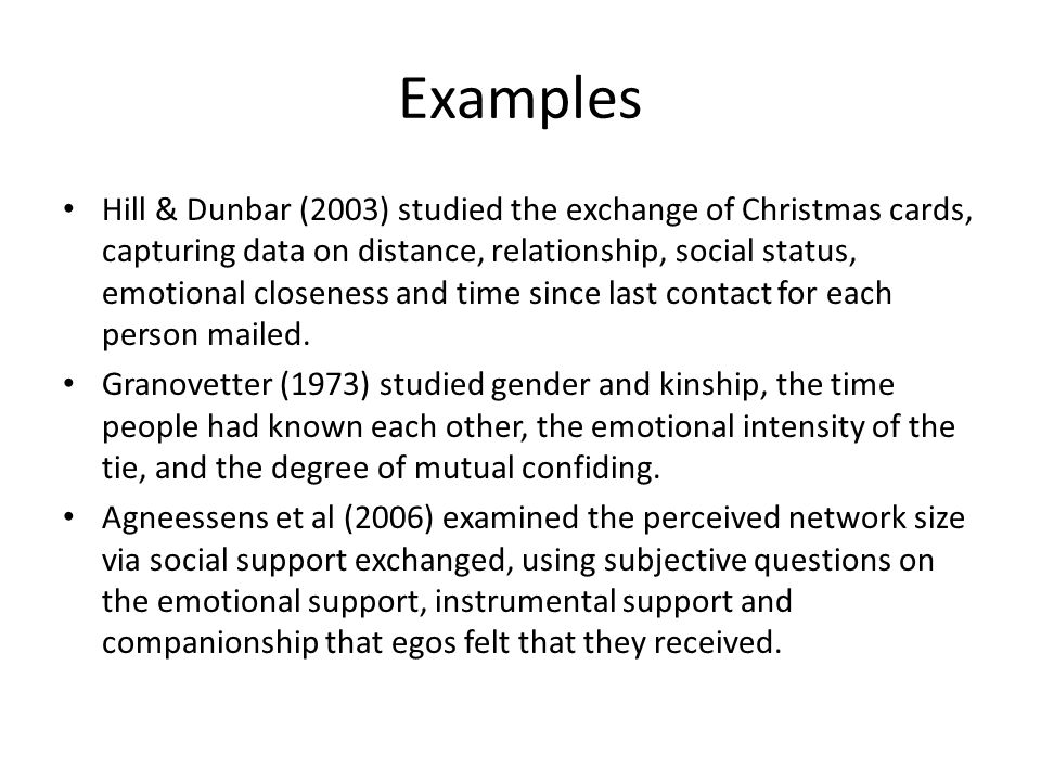 Examples Hill & Dunbar (2003) studied the exchange of Christmas cards, capturing data on distance, relationship, social status, emotional closeness an