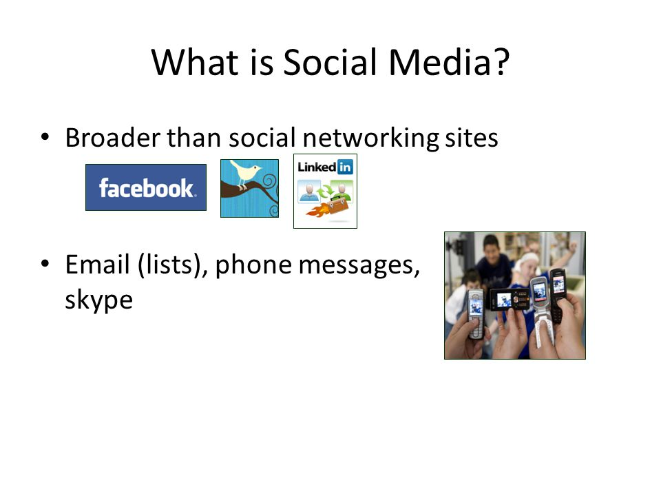 What is Social Media? Broader than social networking sites Email (lists), phone messages, skype