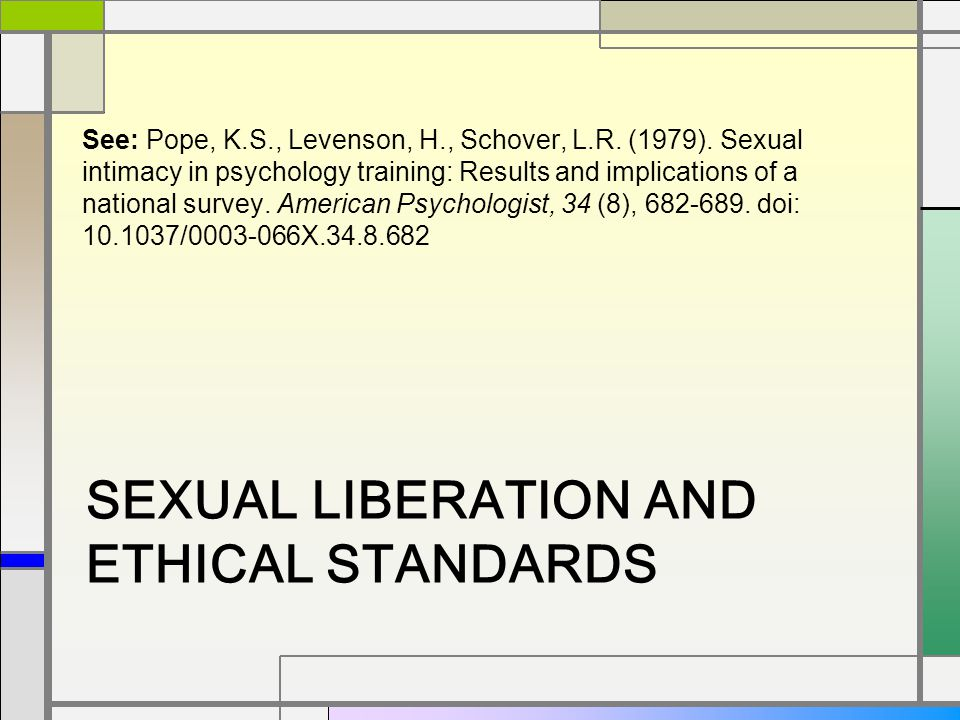 SEXUAL LIBERATION AND ETHICAL STANDARDS See: Pope, K.S., Levenson, H., Schover, L.R.