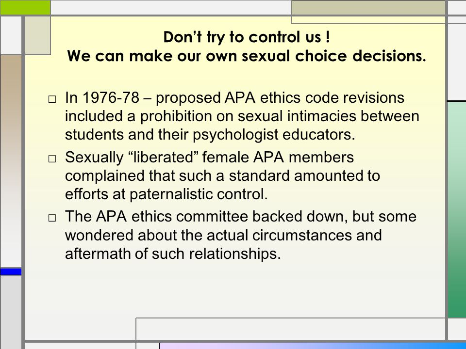 Don't try to control us . We can make our own sexual choice decisions.