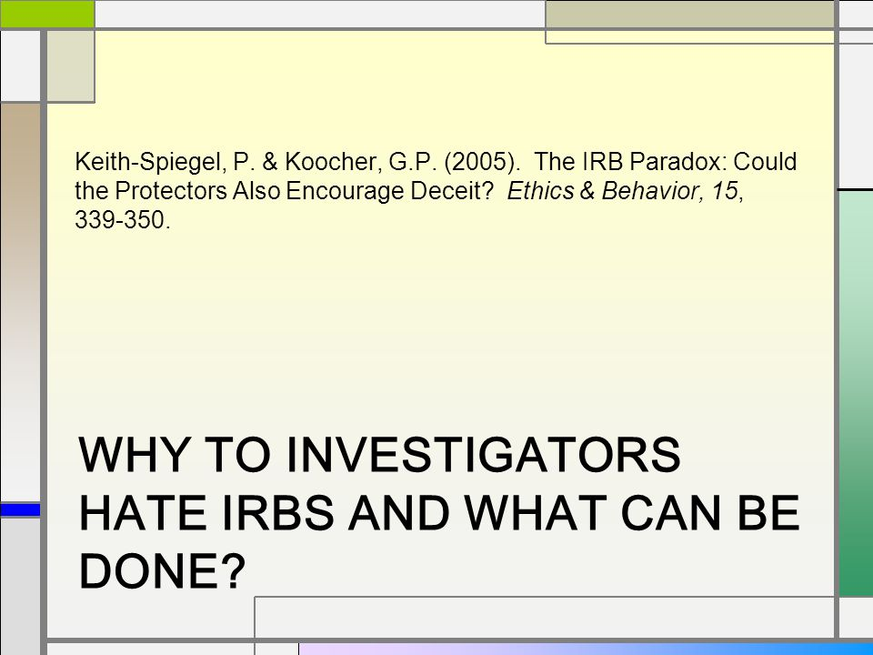 WHY TO INVESTIGATORS HATE IRBS AND WHAT CAN BE DONE.