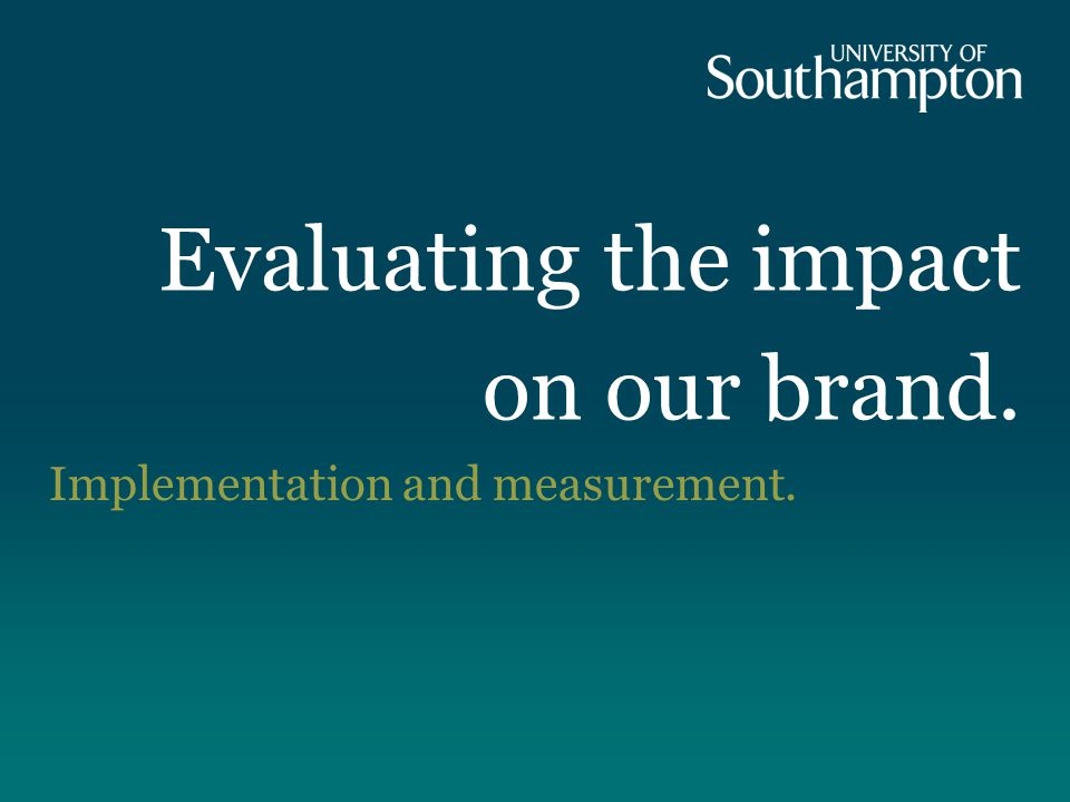 Evaluating the impact on our brand. Implementation and measurement.