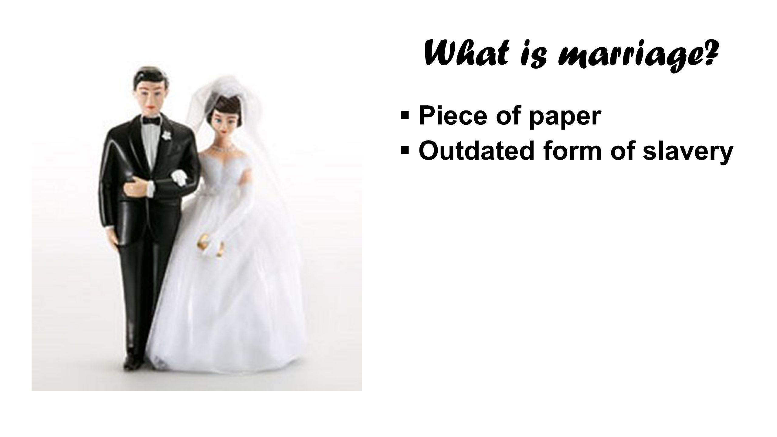  Piece of paper  Outdated form of slavery What is marriage?