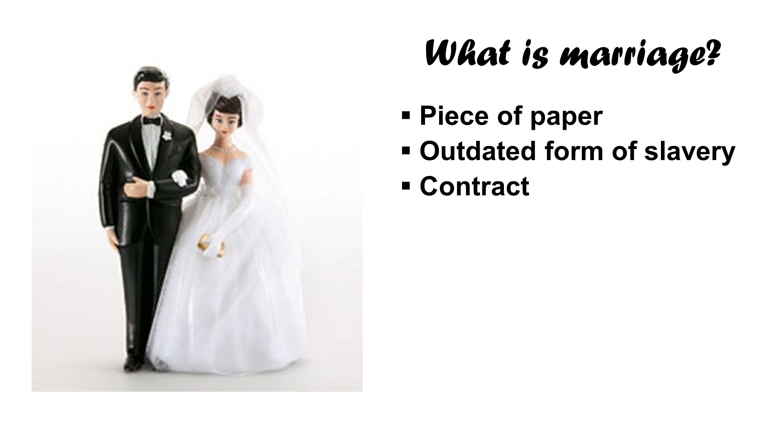  Piece of paper  Outdated form of slavery  Contract What is marriage?