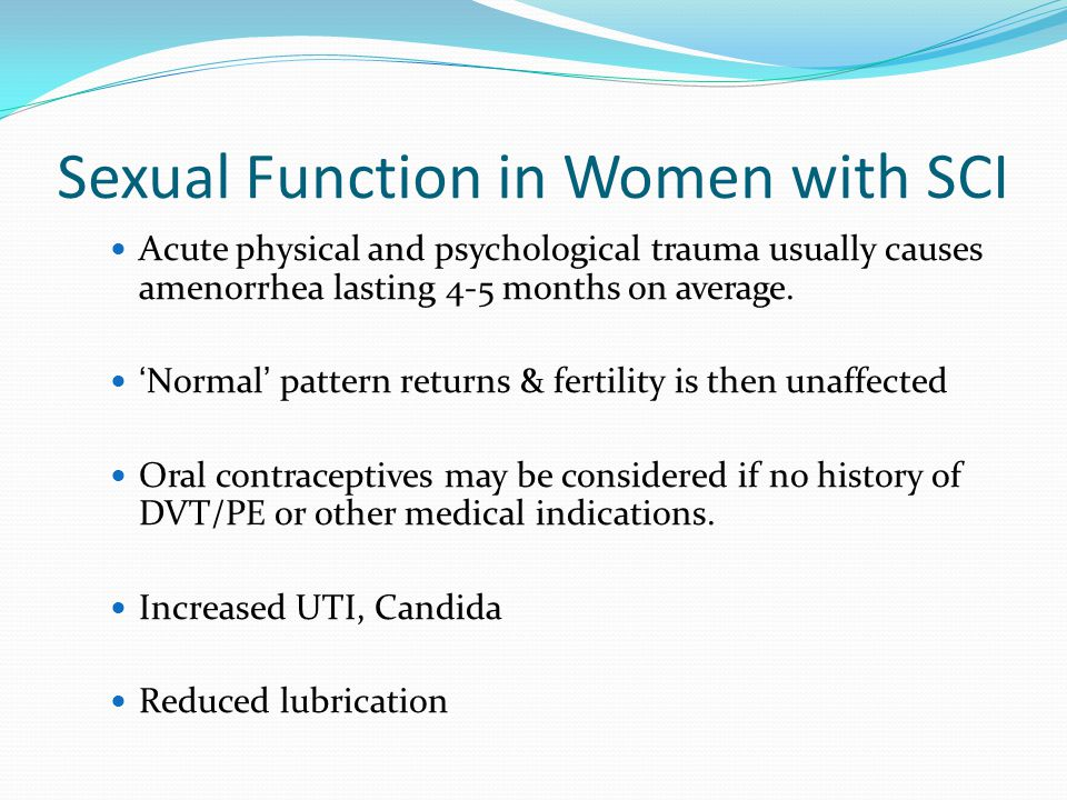Sexual Function in Women with SCI Acute physical and psychological trauma usually causes amenorrhea lasting 4-5 months on average.
