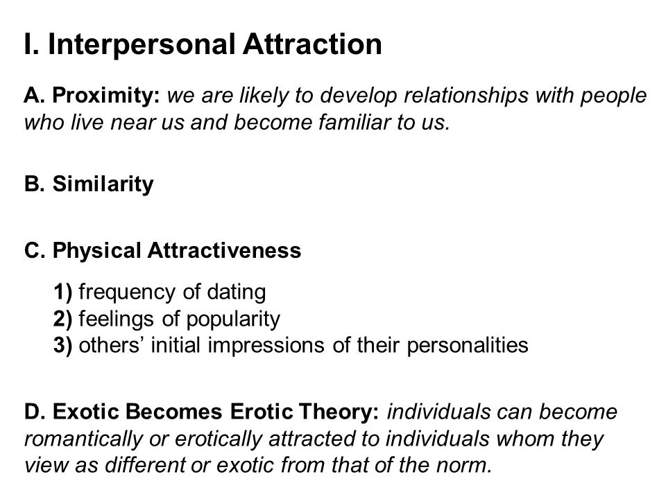 I. Interpersonal Attraction A.