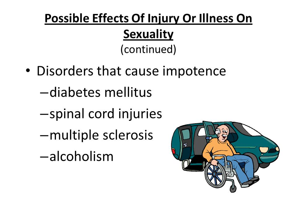 Nursing Fundamentals 724336 Possible Effects Of Injury Or Illness On Sexuality (continued) Disorders that cause impotence – diabetes mellitus – spinal
