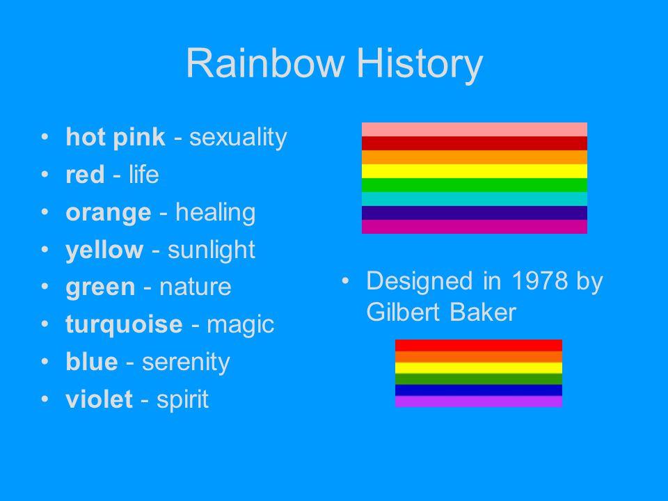 Rainbow History hot pink - sexuality red - life orange - healing yellow - sunlight green - nature turquoise - magic blue - serenity violet - spirit De