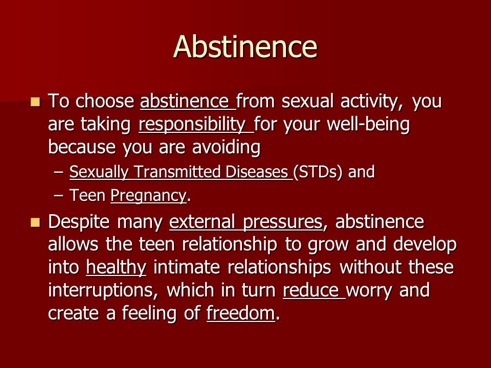 Abstinence To choose abstinence from sexual activity, you are taking responsibility for your well-being because you are avoiding To choose abstinence