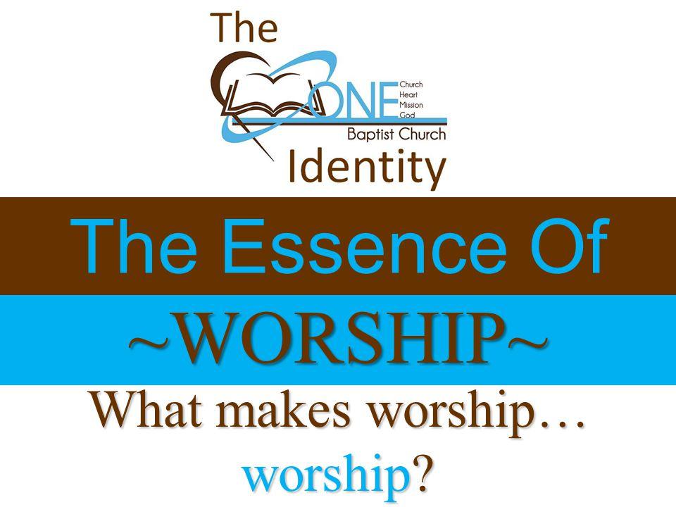 ~WORSHIP~ The Essence Of What makes worship… worship?