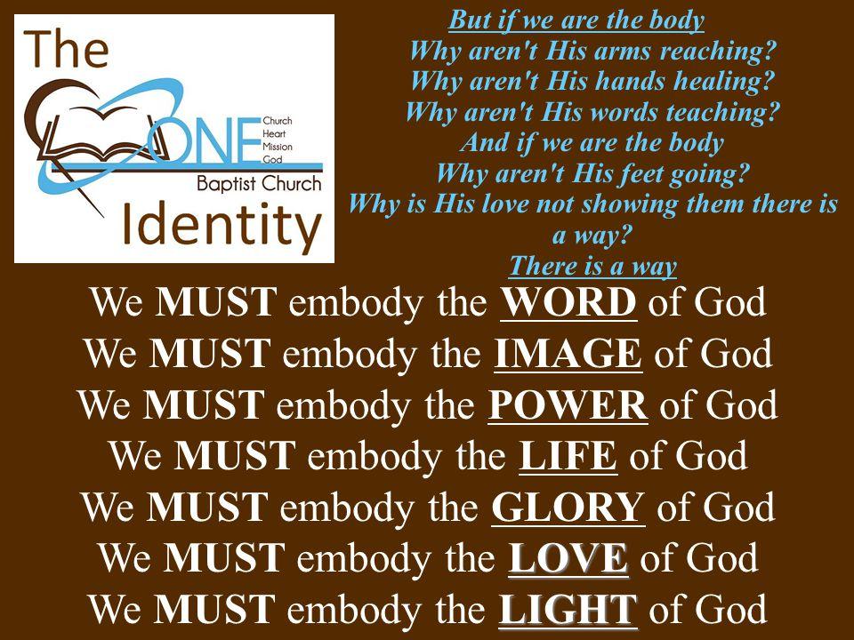 We MUST embody the WORD of God We MUST embody the IMAGE of God We MUST embody the POWER of God We MUST embody the LIFE of God We MUST embody the GLORY