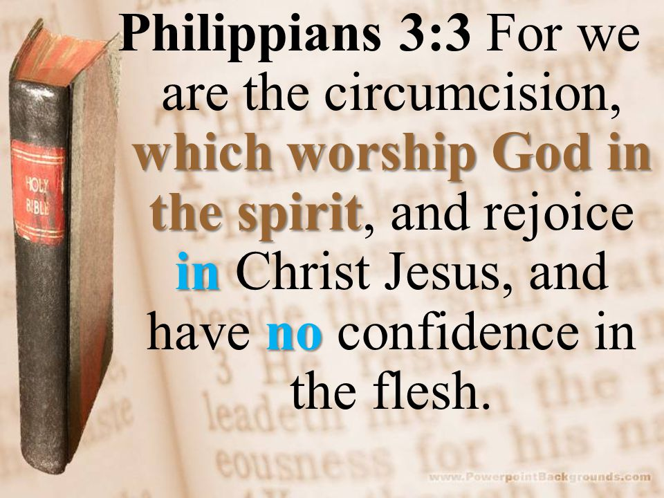 which worship God in the spirit in no Philippians 3:3 For we are the circumcision, which worship God in the spirit, and rejoice in Christ Jesus, and h