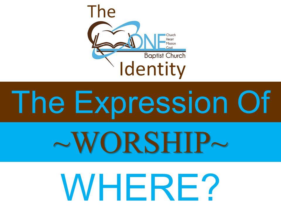 ~WORSHIP~ WHERE?