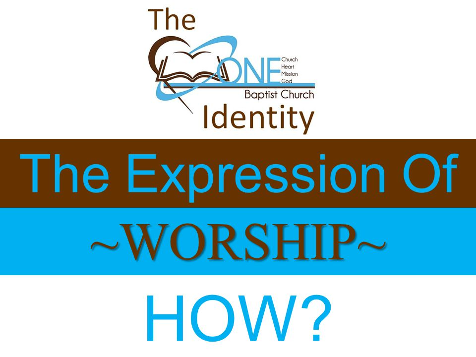 ~WORSHIP~ The Expression Of HOW?
