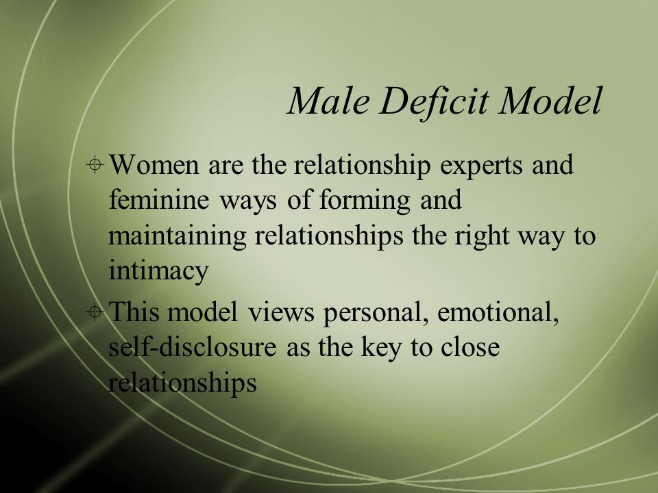 Male Deficit Model  Women are the relationship experts and feminine ways of forming and maintaining relationships the right way to intimacy  This mo