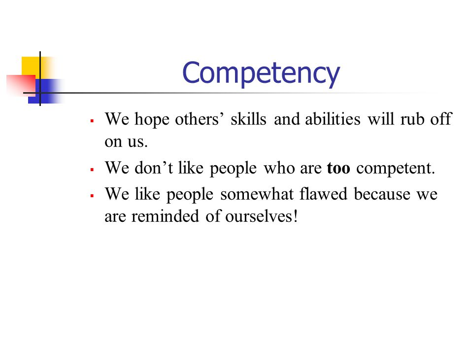 Competency  We hope others' skills and abilities will rub off on us.