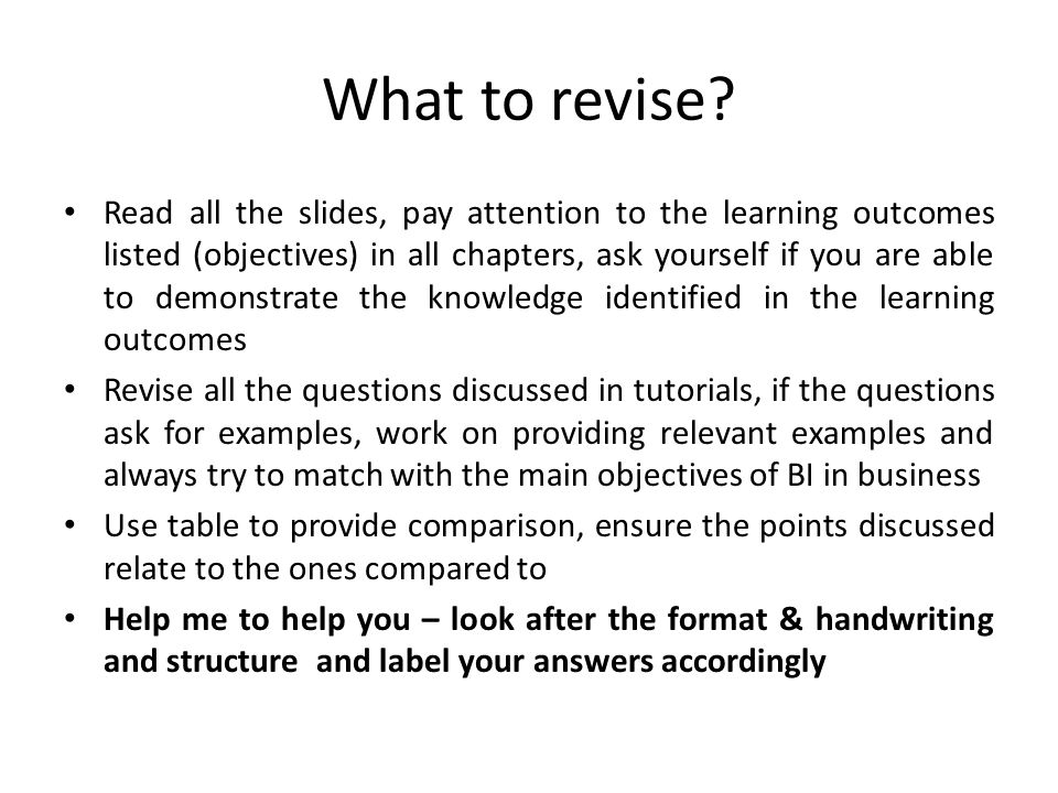 What to revise? Read all the slides, pay attention to the learning outcomes listed (objectives) in all chapters, ask yourself if you are able to demon