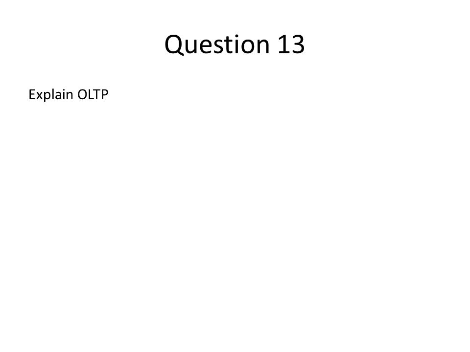 Question 13 Explain OLTP