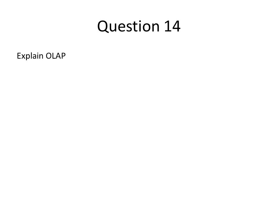 Question 14 Explain OLAP