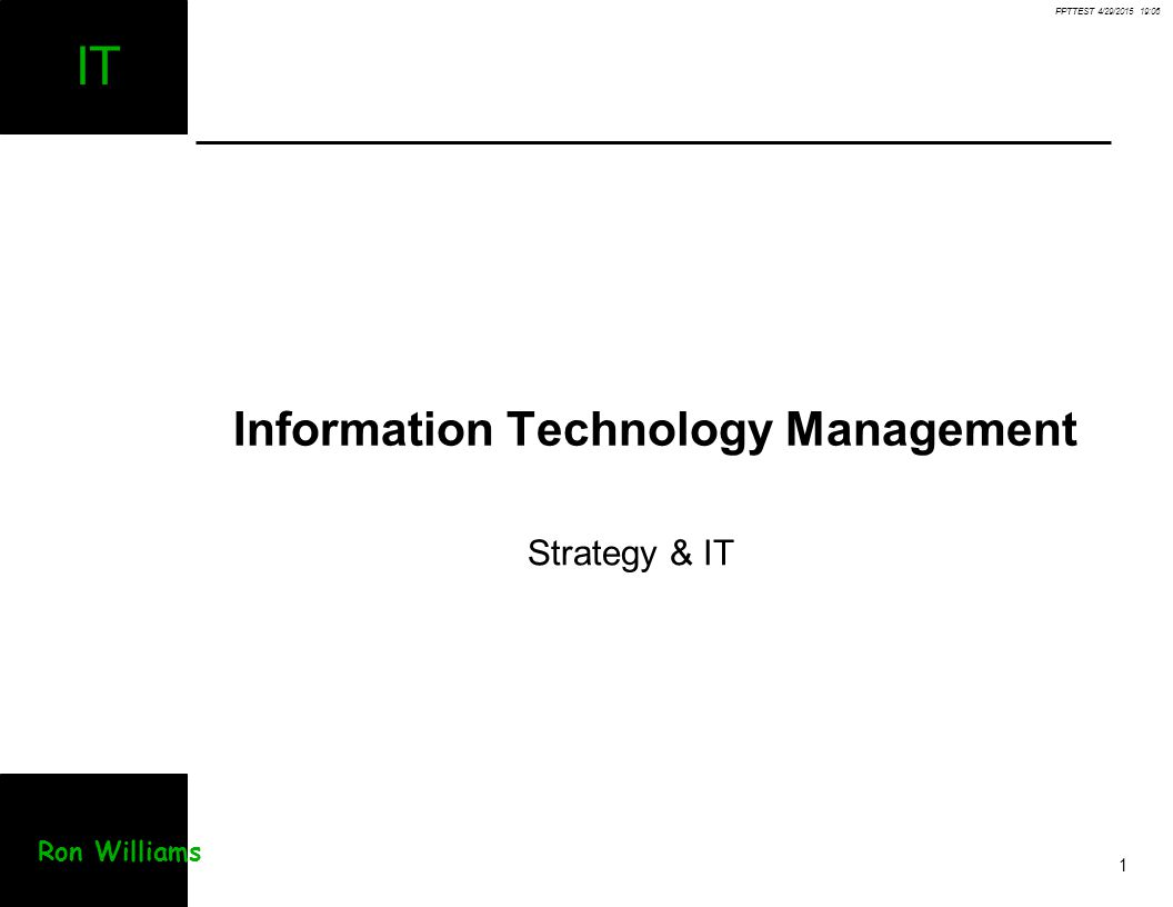 PPTTEST 4/29/2015 19:07 1 IT Ron Williams Information Technology Management Strategy & IT