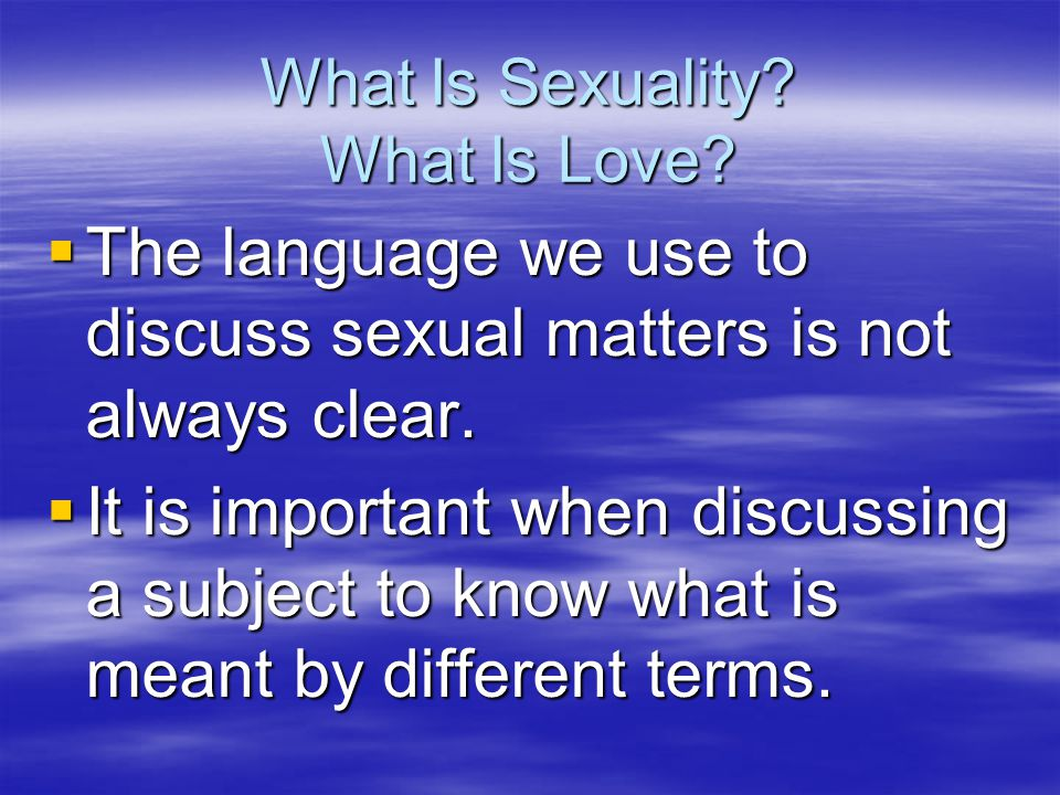What Is Sexuality.What Is Love.