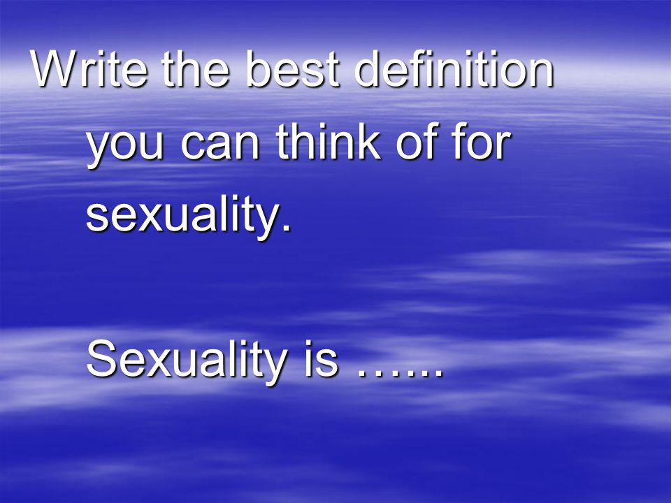 What Is Sexuality? What Is Love?  The language we use to discuss sexual matters is not always clear.  It is important when discussing a subject to k
