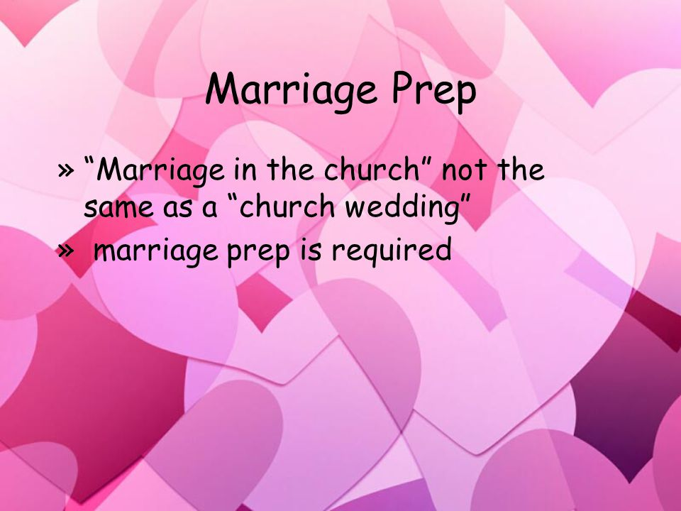 Marriage Prep » Marriage in the church not the same as a church wedding » marriage prep is required » Marriage in the church not the same as a church wedding » marriage prep is required