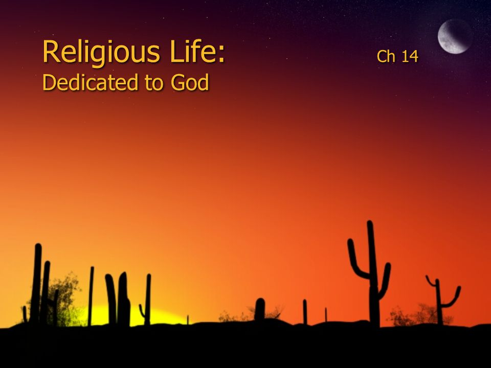 Religious Life: Ch 14 Dedicated to God