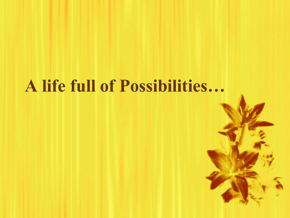 A life full of Possibilities…