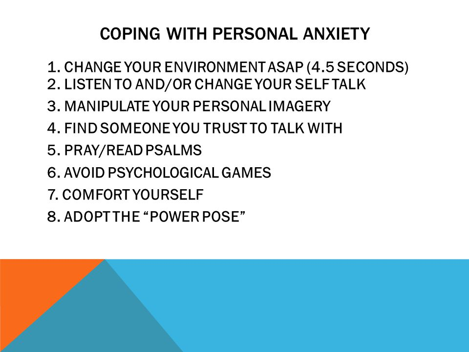 COPING WITH PERSONAL ANXIETY 1.CHANGE YOUR ENVIRONMENT ASAP (4.5 SECONDS) 2.