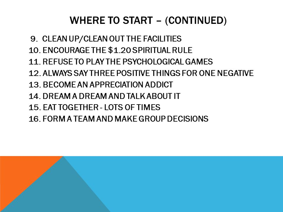 WHERE TO START – (CONTINUED) 9.CLEAN UP/CLEAN OUT THE FACILITIES 10.