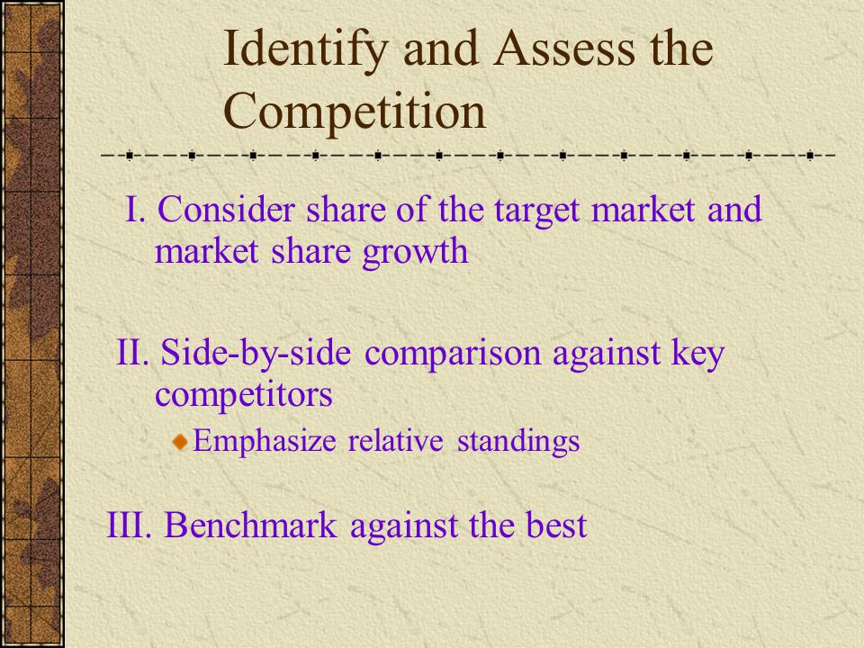 I. Consider share of the target market and market share growth II. Side-by-side comparison against key competitors Emphasize relative standings III. B