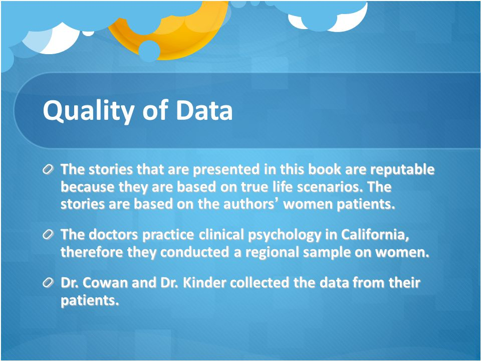 Quality of Data The stories that are presented in this book are reputable because they are based on true life scenarios. The stories are based on the