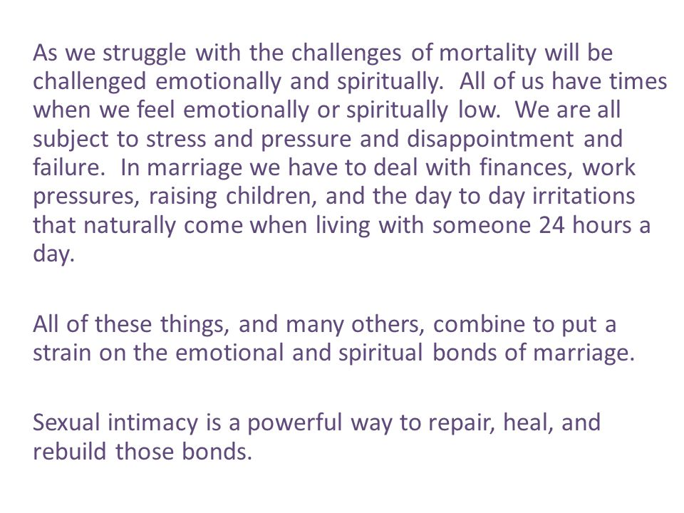 As we struggle with the challenges of mortality will be challenged emotionally and spiritually. All of us have times when we feel emotionally or spiri