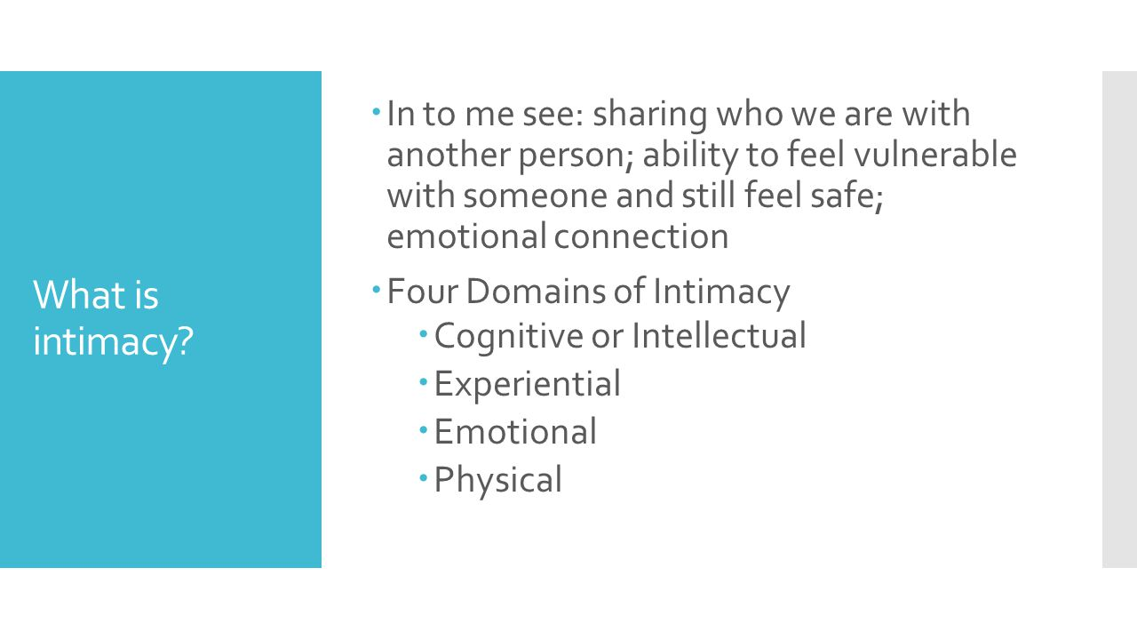 What is intimacy?  In to me see: sharing who we are with another person; ability to feel vulnerable with someone and still feel safe; emotional conne