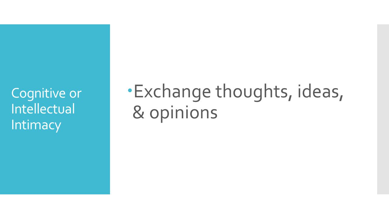 Cognitive or Intellectual Intimacy  Exchange thoughts, ideas, & opinions