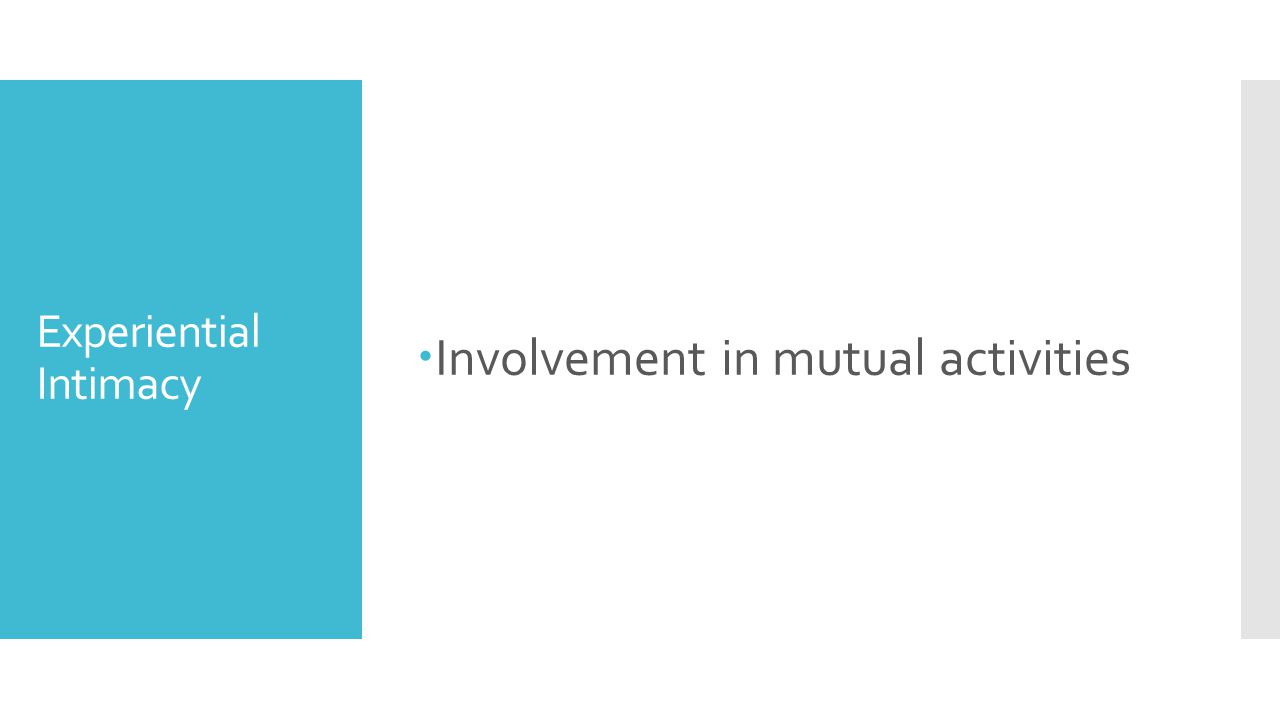 Experiential Intimacy  Involvement in mutual activities