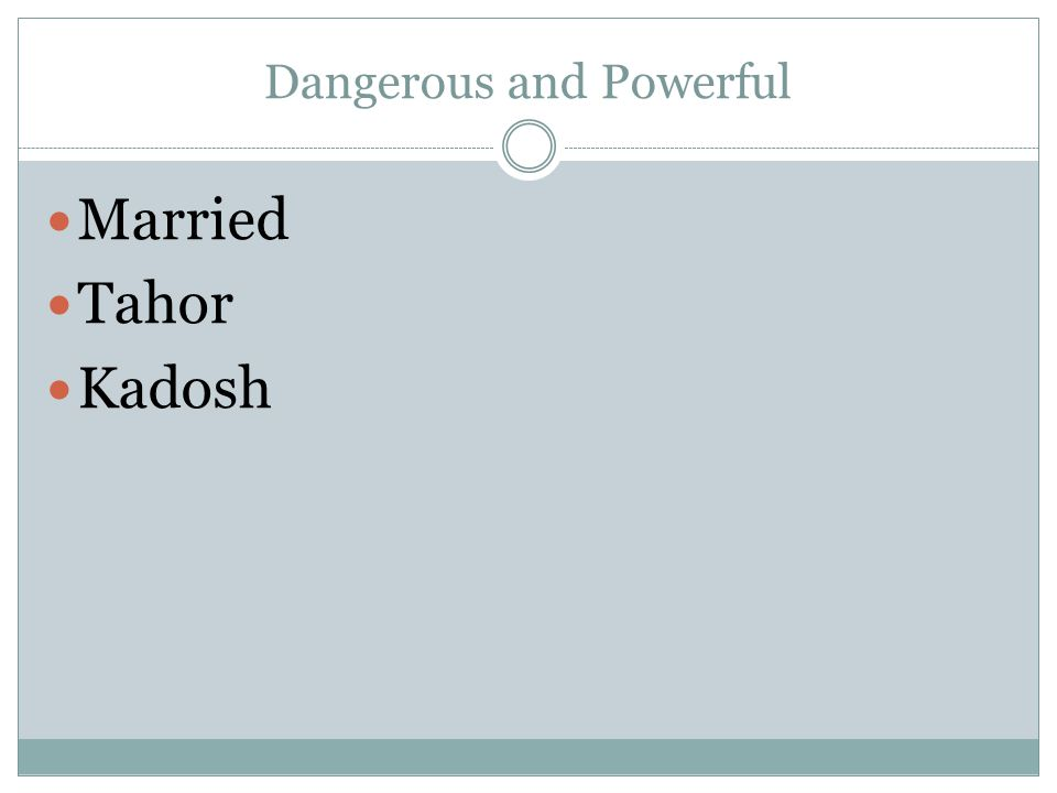 Dangerous and Powerful Married Tahor Kadosh
