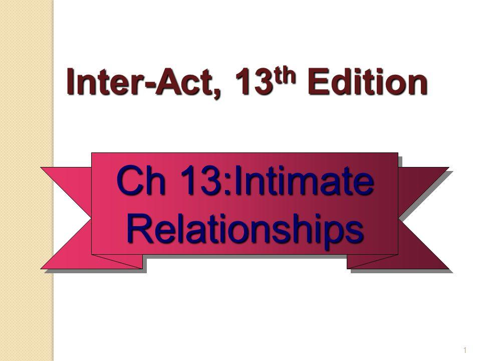 1 Inter-Act, 13 th Edition Inter-Act, 13 th Edition Ch 13:Intimate Relationships