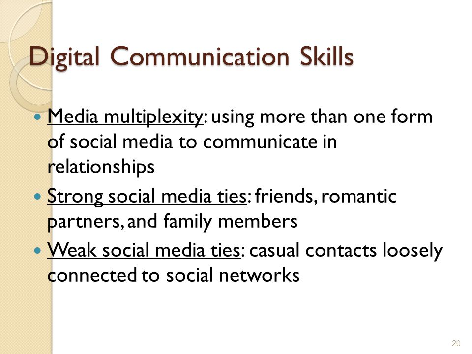 Digital Communication Skills Media multiplexity: using more than one form of social media to communicate in relationships Strong social media ties: fr