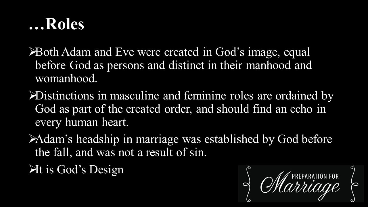 …Roles  Both Adam and Eve were created in God's image, equal before God as persons and distinct in their manhood and womanhood.  Distinctions in mas