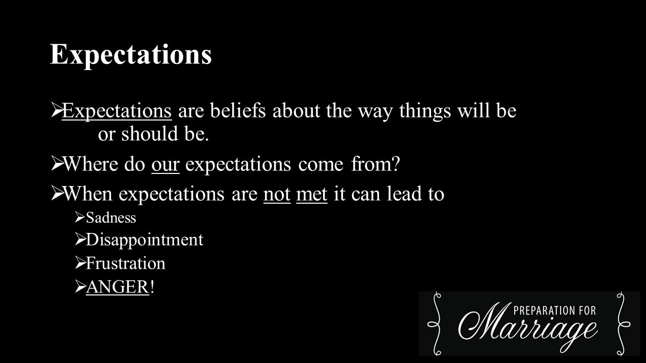 Expectations  Expectations are beliefs about the way things will be or should be.  Where do our expectations come from?  When expectations are not