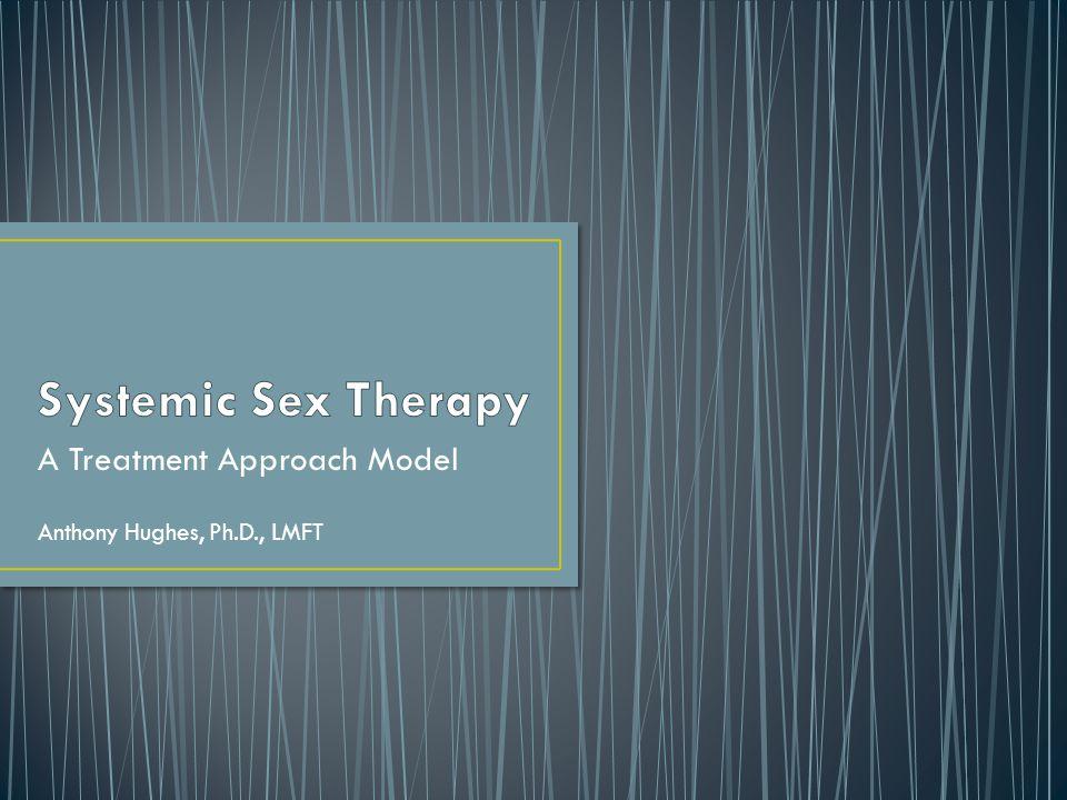 A Treatment Approach Model Anthony Hughes, Ph.D., LMFT