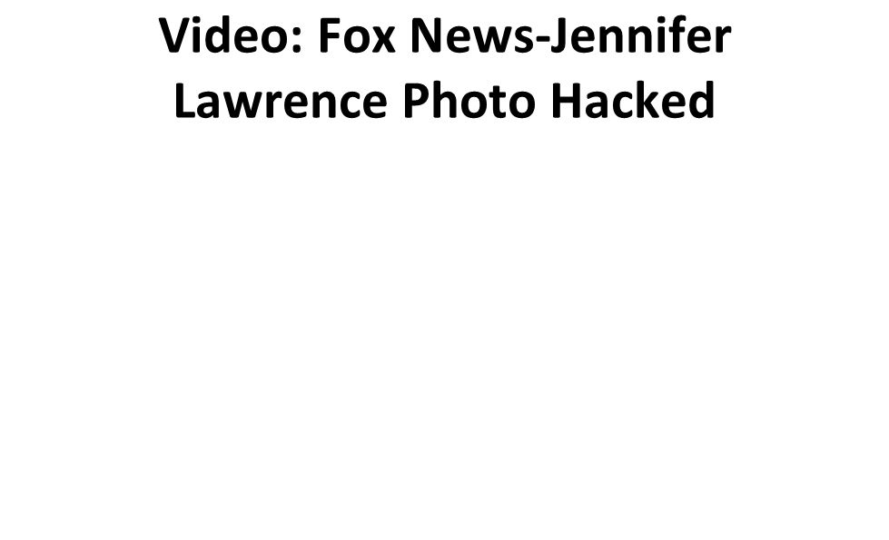 Video: Fox News-Jennifer Lawrence Photo Hacked
