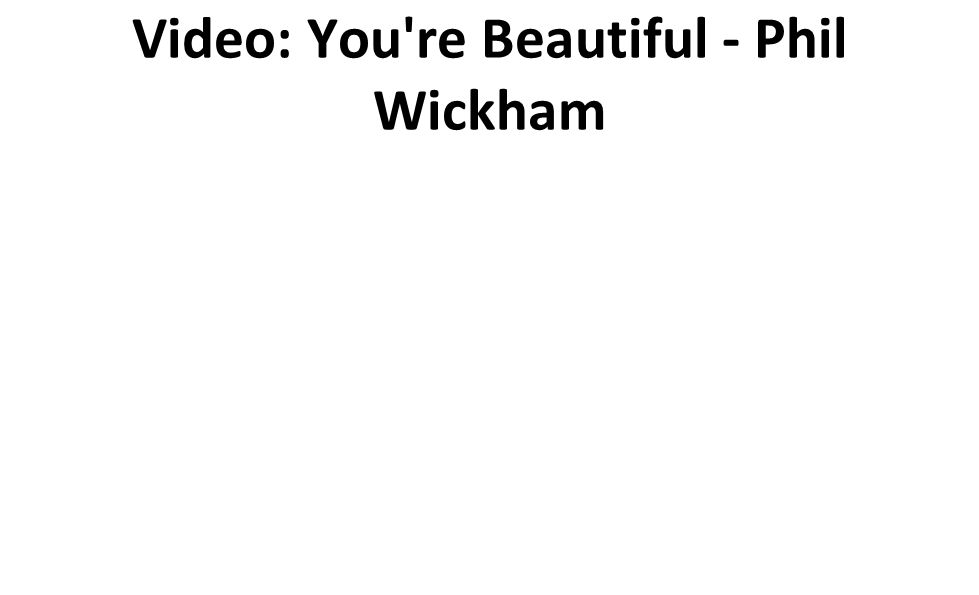 Video: You re Beautiful - Phil Wickham