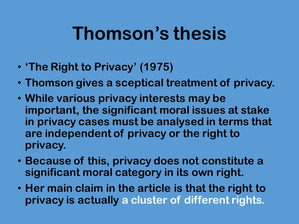 Thomson's thesis 'The Right to Privacy' (1975) Thomson gives a sceptical treatment of privacy.